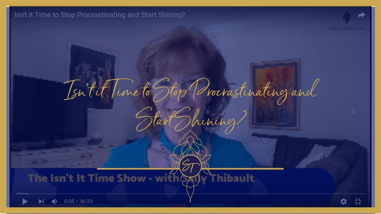 ISN'T IT TIME TO STOP PROCRASTINATING AND START SHINING