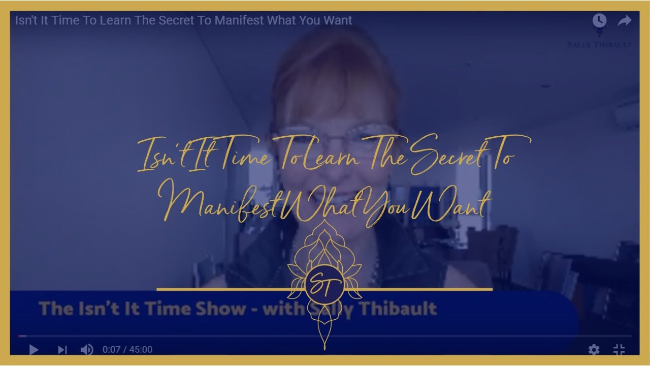 ISN'T IT TIME TO LEARN THE SECRET TO MANIFESTING WHAT YOU WANT